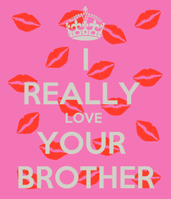 Poster: I REALLY  LOVE  YOUR  BROTHER