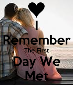 Poster: I Remember The First Day We Met