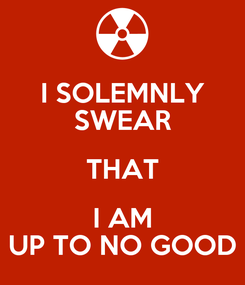 Poster: I SOLEMNLY SWEAR THAT I AM UP TO NO GOOD