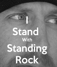 Poster: I  Stand   With   Standing  Rock
