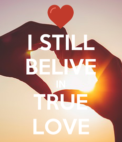 Poster: I STILL BELIVE IN TRUE LOVE