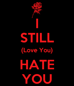 Poster: I STILL (Love You) HATE YOU