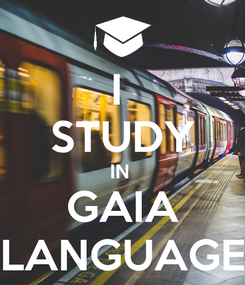 Poster: I  STUDY IN  GAIA LANGUAGE