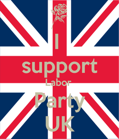 Poster: I  support Labor  Party UK