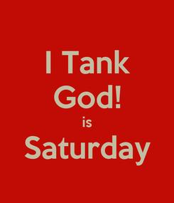 Poster: I Tank God! is Saturday