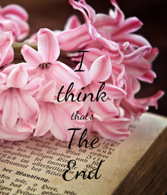 Poster: I think that's The End