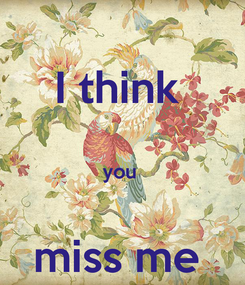 Poster: I think   you   miss me