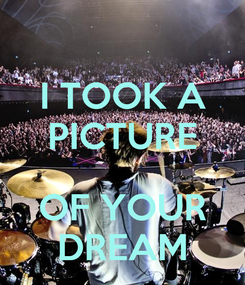 Poster: I TOOK A PICTURE  OF YOUR DREAM