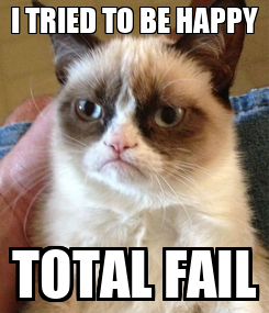 Poster: I TRIED TO BE HAPPY TOTAL FAIL