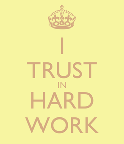 Poster: I TRUST IN HARD WORK