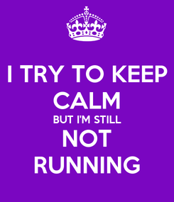 Poster: I TRY TO KEEP CALM BUT I'M STILL NOT RUNNING