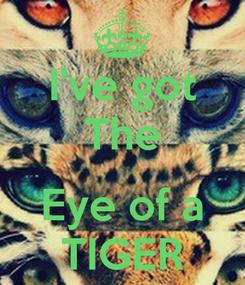 Poster: I've got The  Eye of a TIGER