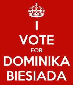 Poster: I VOTE FOR DOMINIKA BIESIADA