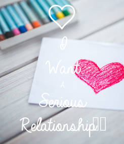 Poster: I Want A Serious Relationship😣😣