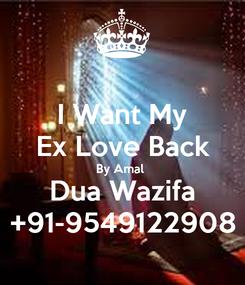 Poster: I Want My Ex Love Back By Amal  Dua Wazifa +91-9549122908
