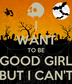 Poster: I WANT TO BE GOOD GIRL BUT I CAN'T