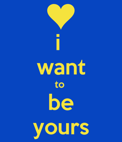 Poster: i  want to  be yours