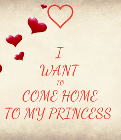 Poster: I WANT TO COME HOME TO MY PRINCESS