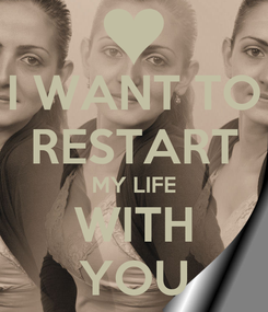 Poster: I WANT TO RESTART MY LIFE WITH YOU