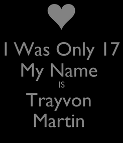 Poster: I Was Only 17 My Name  IS Trayvon  Martin