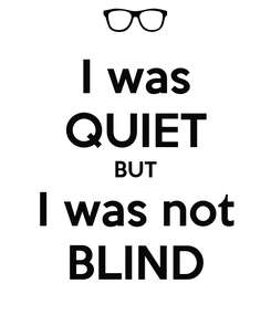Poster: I was QUIET BUT I was not BLIND