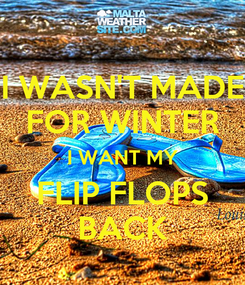 Poster: I WASN'T MADE FOR WINTER I WANT MY FLIP FLOPS BACK