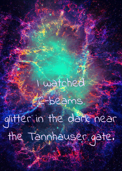 Poster:  I watched C-beams glitter in the dark near the Tannhauser gate.