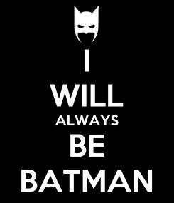 Poster: I WILL ALWAYS BE BATMAN