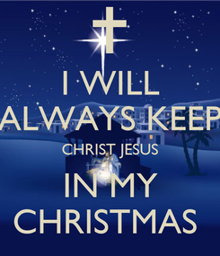 Poster: I WILL ALWAYS KEEP CHRIST JESUS IN MY CHRISTMAS