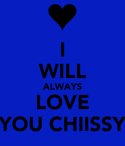 Poster: I WILL ALWAYS LOVE YOU CHIISSY