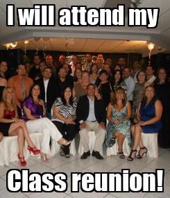 Poster: I will attend my  Class reunion!