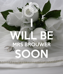 Poster: I WILL BE MRS BROUWER SOON