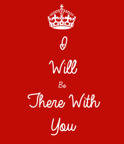 Poster: I Will  Be There With  You