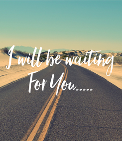 Poster: I will be waiting For You.....