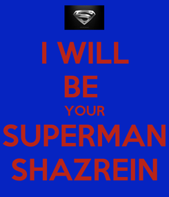 Poster: I WILL BE  YOUR SUPERMAN SHAZREIN