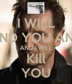Poster: I WILL FIND YOU AND AND I WILL KIll YOU