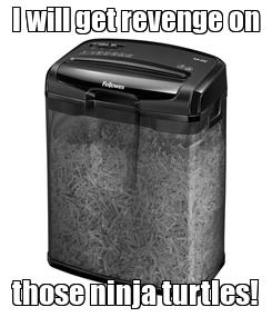 Poster: I will get revenge on those ninja turtles!