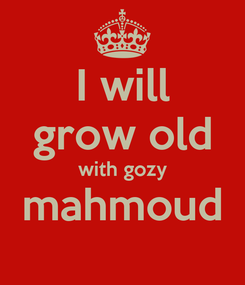 Poster: I will grow old with gozy mahmoud