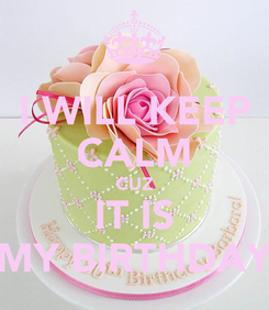 Poster: I WILL KEEP CALM CUZ IT IS MY BIRTHDAY