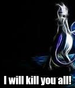 Poster:  I will kill you all!