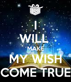 Poster: I WILL  MAKE MY WISH COME TRUE