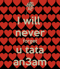 Poster: I will  never forget u tata an3am