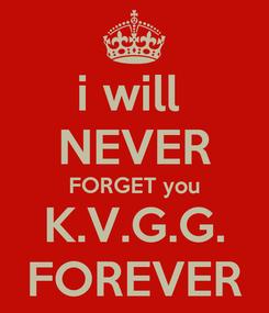 Poster: i will  NEVER FORGET you K.V.G.G. FOREVER