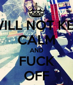 Poster: I WILL NOT KEEP CALM AND FUCK OFF