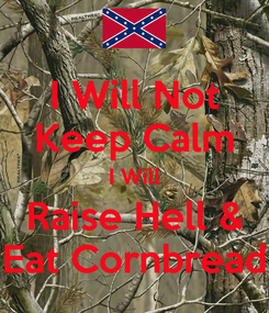 Poster: I Will Not Keep Calm I Will Raise Hell & Eat Cornbread