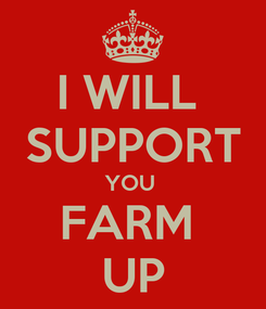 Poster: I WILL  SUPPORT YOU  FARM  UP