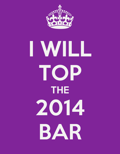 Poster: I WILL TOP THE 2014 BAR
