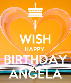 Poster: I WISH HAPPY  BIRTHDAY ANGELA