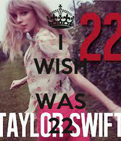 Poster: I WISH I WAS 22