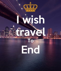 Poster: I wish travel To End
